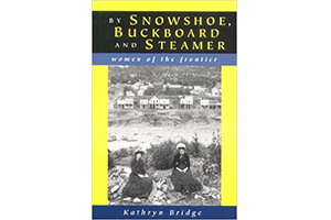 By snowshoe, buckboard and steamer: Women of the frontier