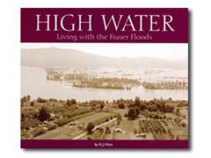 High water: Living with the Fraser Floods