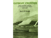 Gunboat frontier: British maritime authority and Northwest Coast Indians, 1846–1890.