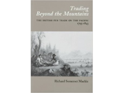 Trading beyond the mountains: The British fur trade on the Pacific 1793–1843